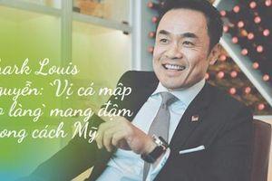 Shark Louis Nguyễn: 'Vị cá mập lão làng' mang đậm phong cách Mỹ