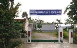 Gia Lai: Cách chức lãnh đạo Ban quản lý nhà máy rác và dịch vụ đô thị