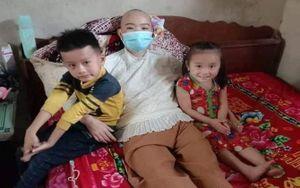 Xót xa cảnh người mẹ đơn thân nguy kịch vì bệnh hiểm nghèo, 2 con thơ mịt mù tương lai
