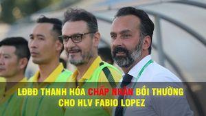 Liên đoàn bóng đá Thanh Hóa sẽ bồi thường cho ông Lopez