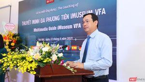 Tổng Cục trưởng Tổng Cục Du lịch: Tôi đánh giá cao ứng dụng iMuseum VFA!