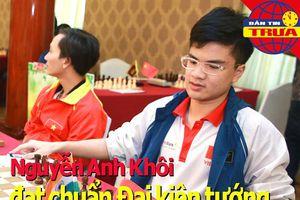 Anh Khôi được phong đại kiện tướng; U-23 Thái Lan gặp nguy