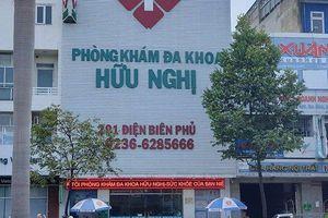 Đà Nẵng: Phòng khám Đa khoa Hữu Nghị bị xử phạt hơn 140 triệu đồng