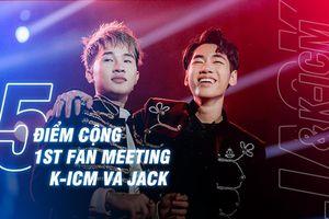 5 điểm cộng sáng giá tại 1ST Fan meeting của K-ICM và Jack: Không chỉ có âm nhạc, mà còn nhiều hơn thế nữa…