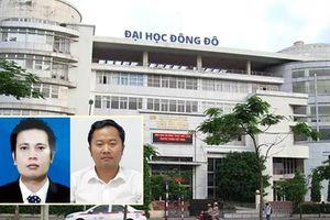Điểm nhấn giáo dục: Bắt tạm giam 2 Phó hiệu trưởng trường ĐH Đông Đô