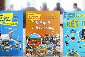 Bộ sách giúp độc giả nhỏ tuổi nhìn sâu sắc hơn về sự vận hành và kết nối trong thế giới