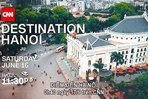 Ưu tiên sử dụng ấn phẩm quảng bá của kênh CNN về Hà Nội