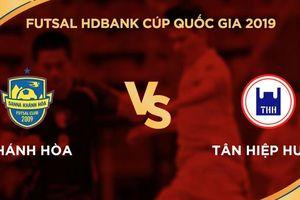 Trực tiếp Futsal HDBank Cúp QG: Sanna Khánh Hòa Vs Tân Hiệp Hưng