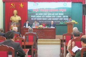 Hội thảo khoa học '60 năm Chủ tịch Hồ Chí Minh phát động Tết trồng cây và Kỷ niệm ngày Lâm nghiệp Việt Nam'