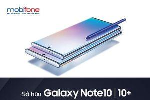 Sở hữu Galaxy Note 10/Note 10 Plus được bán với giá 'không tưởng'