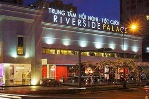 Ông chủ Trung tâm Hội nghị tiệc cưới Riverside Palace đâm đơn kiện Q.4