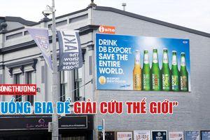 'Uống bia – Giải cứu Thế giới' – Chiến dịch marketing 'nghe vô lý nhưng lại rất thuyết phục'