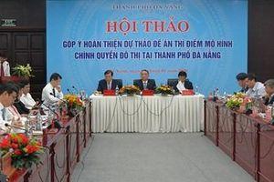 Đà Nẵng hoàn thiện dự thảo đề án thí điểm mô hình chính quyền đô thị