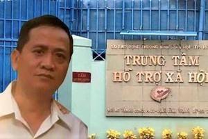 Truy tố cán bộ Trung tâm Hỗ trợ xã hội TP HCM về tội Dâm ô