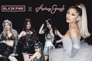 Loạt bằng chứng khiến fan tin rằng BLACKPINK sẽ kết hợp với Ariana Grande