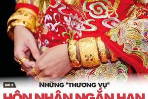 Những 'thương vụ' hôn nhân ngắn hạn với giá hàng trăm triệu đồng