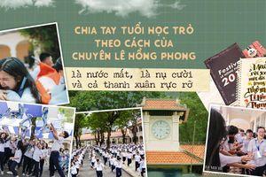 Chia tay tuổi học trò theo cách của chuyên Lê Hồng Phong: Là nước mắt, là nụ cười và cả thanh xuân rực rỡ