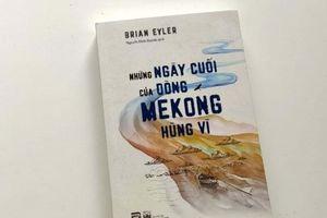 Cuốn sách phơi bày sự sai lầm và vị kỷ trong chính sách 'bức tử' dòng Mekong