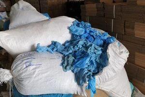 Loạt lô hàng khẩu trang, găng tay tái chế bị bắt giữ: Cảnh báo nguy cơ lây nhiễm bệnh cao