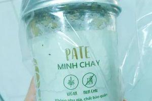 Thông tin mới nhất vụ sản phẩm Pate Minh Chay chứa chất gây ngộ độc