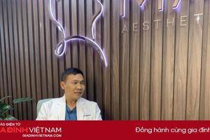 Bác sĩ Tháp Long nói gì về phương pháp căng chỉ thẩm mỹ tại Việt Nam?