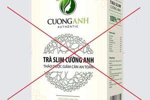 Cảnh báo không sử dụng thực phẩm bảo vệ sức khỏe trà Slim Cường Anh