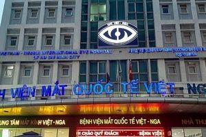 Vì sao bệnh viện mắt quốc tế Việt - Nga TP.HCM bị xử phạt?