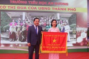 Trường Tiểu học An Dương (Hải Phòng): Nhận Cờ thi đua xuất sắc của thành phố