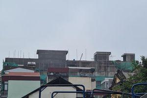 Hà Nội: Công trình vi phạm TTXD, 'chọc thủng' quy hoạch ở phường Cửa Nam?
