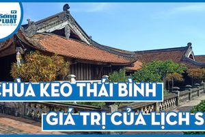 Chùa Keo - Thái Bình: Công trình 400 năm tuổi trong gia tài kiến trúc Việt