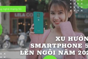 Xu hướng smartphone 5G giá rẻ lên ngôi năm 2020