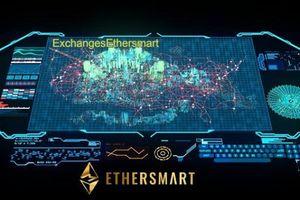 Sàn giao dịch phi tập trung ETHERSMART minh bạch hóa thị trường giao dịch tiền điện tử
