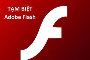 Adobe Flash chính thức dừng trên các trình duyệt và những điều cần biết về Flash