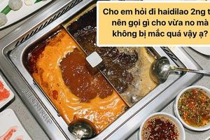 Hỏi 'đi ăn Haidilao 2 người gọi gì cho rẻ', hàng loạt câu trả lời khiến ai cũng 'dở khóc dở cười'