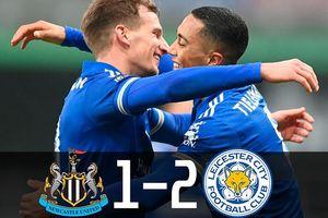 Tận dụng tốt cơ hội, Leicester thắng Newcastle 2-1