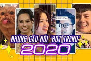 Những câu nói, cụm từ thịnh hành trở thành 'hot trend' của năm 2020