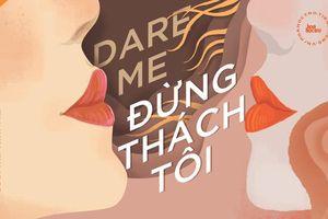 'Dare Me': Tiểu thuyết ly kỳ lãng mạn về các bạn trẻ trước sức hút của thế giới người lớn