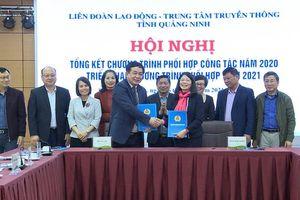 LĐLĐ tỉnh và Trung tâm Truyền thông tỉnh triển khai chương trình phối hợp năm 2021