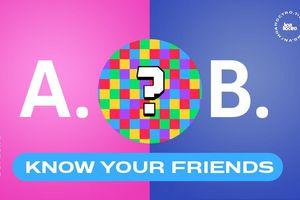 Know Your Friends: Năm mới năm me, 'đu' ngay trend 'Thử thách bạn bè để tìm ra tri kỷ'