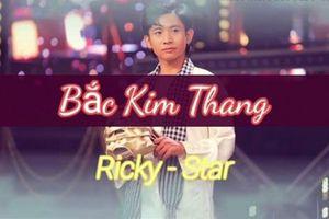 Lời bài hát 'Bắc Kim Thang' bản dân ca chuẩn nhất và bản rap của Ricky Star