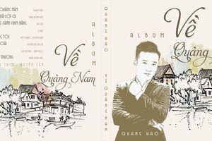 Sao Mai Quang Hào ra mắt album về Quảng Nam