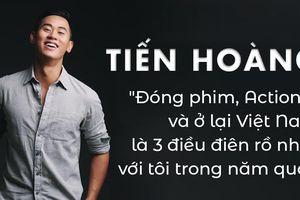 Tiến Hoàng: Đóng phim, Action C và ở lại Việt Nam là 3 điều điên rồ nhất với tôi trong năm qua