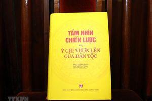 Ra mắt cuốn sách 'Tầm nhìn chiến lược và ý chí vươn lên của dân tộc'