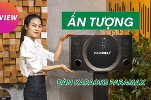 Ấn tượng với dàn karaoke nghe nhạc chuẩn Hifi, đẹp thời thượng từ PARAMAX