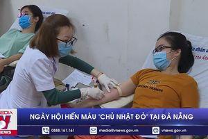 Ngày hội hiến máu Chủ nhật đỏ tại Đà Nẵng