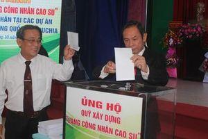 Công đoàn Cao su Việt Nam: Ủng hộ một ngày lương xây dựng Quỹ Mái ấm Công đoàn