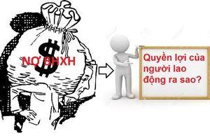 Công ty nợ BHXH, người lao động làm thủ tục hưởng BHXH một lần thế nào?