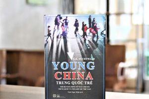 Young China - Thế hệ năng động sẽ xoay chuyển Trung Quốc và thế giới như thế nào?