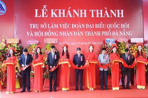 Khánh thành trụ sở làm việc mới của Đoàn Đại biểu Quốc hội và HĐND TP Đà Nẵng