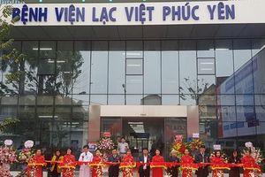 Bộ Y tế trao quyết định thành lập Bệnh viện Hữu nghị Lạc Việt Phúc Yên